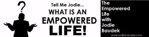 What Is An Empowered Life Jodie Baudek